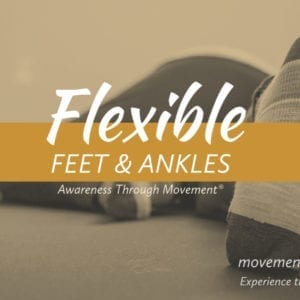 Flexible Feet and Ankles