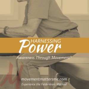 Harnessing Power with Feldenkrais movement lessons